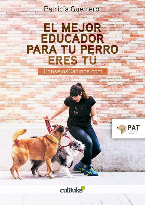 """Portada del libro """"El mejor educador para tu perro eres tú"""" de Patricia Guerrero"""
