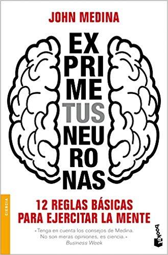 """Portada del libro """"Exprime tus neuronas. 12 reglas básicas para ejercitar la mente"""" de John Medina"""