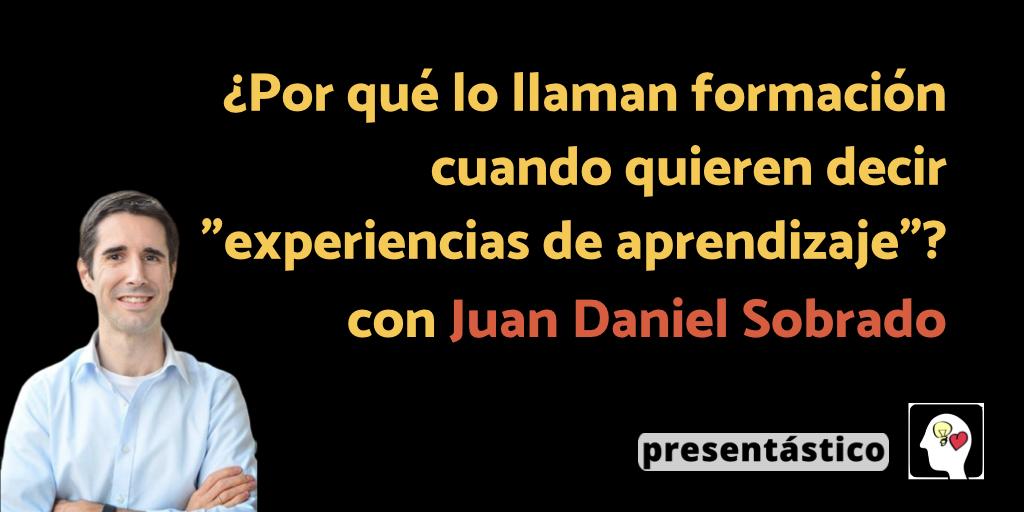 EP 45 ¿Por qué lo llaman formación cuando quieren decir «experiencias de aprendizaje»? – Juan Daniel Sobrado