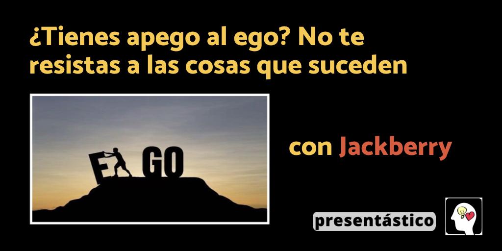 EP 46 ¿Tienes apego al ego? No te resistas a las cosas que suceden – Jackberry