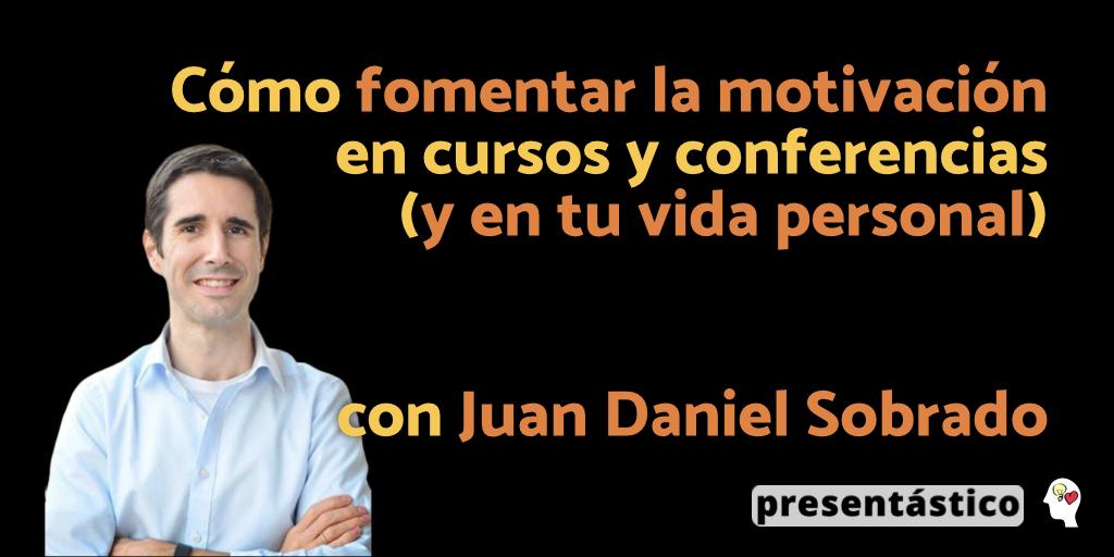 EP 57 Cómo fomentar la motivación en cursos y conferencias (y en tu vida personal) – Juan Daniel Sobrado