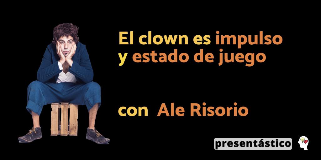 El clown es impulso y estado de juego con Ale Risorio